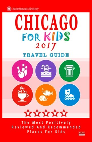 Chicago For Kids 2017: Places for Kids to Visit in Chicago (Kids Activities & Entertainment 2017) von CreateSpace Independent Publishing Platform