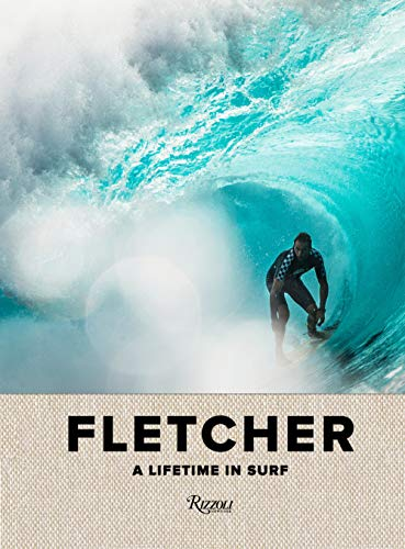 Fletcher: A Lifetime in Surf von Rizzoli
