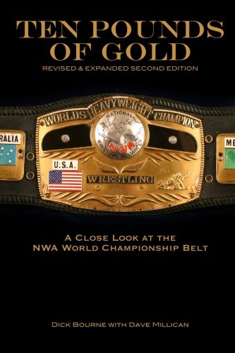 Ten Pounds of Gold (2nd Edition): A Close Look at the NWA World Championship Belt von CreateSpace Independent Publishing Platform