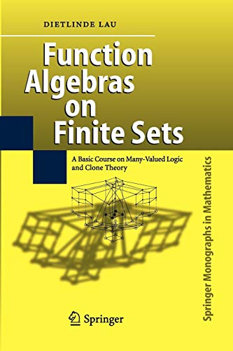 Function Algebras on Finite Sets: Basic Course on Many-Valued Logic and Clone Theory (Springer Monographs in Mathematics) von Springer