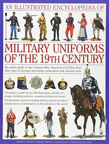 Illustrated Encyclopedia of Military Uniforms of the 19th Century: An Expert Guide to the American Civil War, the Boer War, the Wars of German and ... Balkan Wars (Illustrated Encyclopaedia of) von Anness Publishing