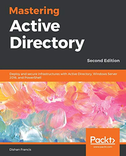 Mastering Active Directory: Deploy and secure infrastructures with Active Directory, Windows Server 2016, and PowerShell, 2nd Edition von Packt Publishing