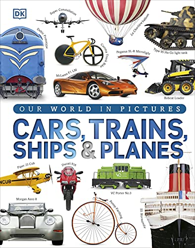 Cars, Trains, Ships and Planes: A Visual Encyclopedia to Every Vehicle von DK Children