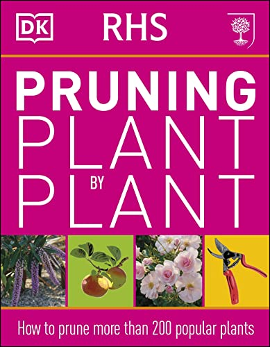 RHS Pruning Plant by Plant: How to Prune more than 200 Popular Plants von DK