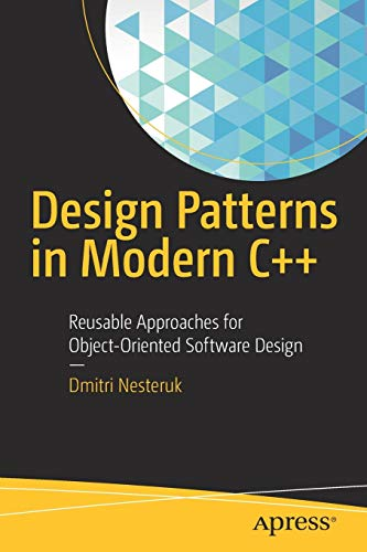 Design Patterns in Modern C++: Reusable Approaches for Object-Oriented Software Design von Apress