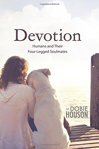 Devotion: Humans and Their Four-Legged Soulmates von CreateSpace Independent Publishing Platform