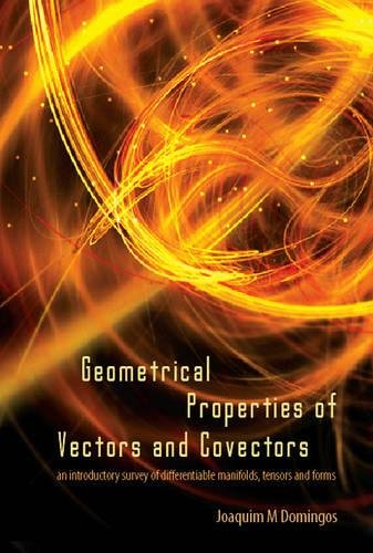 Geometrical Properties Of Vectors And Covectors: An Introductory Survey Of Differentiable Manifolds, Tensors And Forms von Brand: World Scientific Pub Co Inc