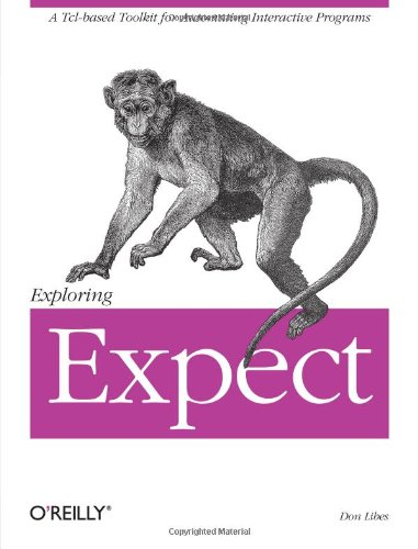 Exploring Expect: A Tcl-based Toolkit for Automating Interactive Programs (Nutshell Handbook) von O'Reilly & Associates