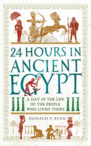 24 Hours in Ancient Egypt: A Day in the Life of the People Who Lived There (24 Hours in Ancient History) von Michael O'Mara Books