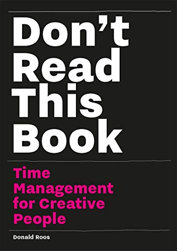 Don't Read This Book: Time Management for Creative People von BIS Publishers bv