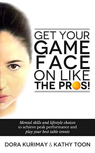 Get Your Game Face On Like The Pros!: Mental Skills And Lifestyle Choices To Achieve Peak Performance And Play Your Best Table Tennis von CreateSpace Independent Publishing Platform