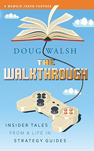The Walkthrough: Insider Tales from a Life in Strategy Guides von Snoke Valley Books