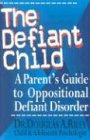 The Defiant Child: A Parent's Guide to Oppositional Defiant Disorder von Taylor Trade Publishing