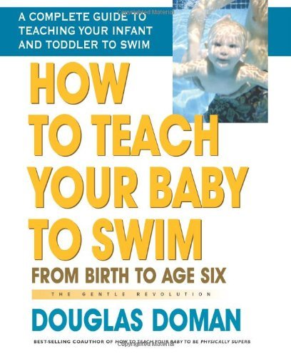 How to Teach Your Baby to Swim: From Birth to Age Six (Gentle Revolution)