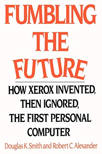 Fumbling the Future: How Xerox Invented, then Ignored, the First Personal Computer von iUniverse