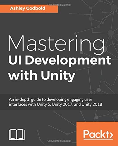 Mastering UI Development with Unity: An in-depth guide to developing engaging user interfaces with Unity 5, Unity 2017, and Unity 2018 von Packt Publishing
