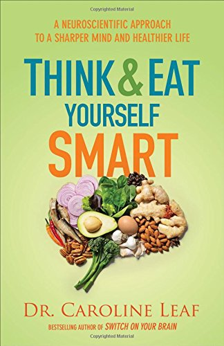 Think and Eat Yourself Smart: A Neuroscientific Approach to a Sharper Mind and Healthier Life von Baker Publishing Group