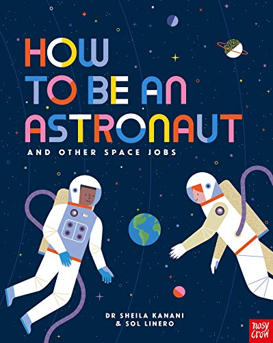 Kanani, S: How to be an Astronaut and Other Space Jobs von Nosy Crow Ltd