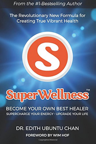 SuperWellness: Become Your Own Best Healer; The Revolutionary New Formula for Creating True Vibrant Health von School of Dan Tian Wellness, LLC, The