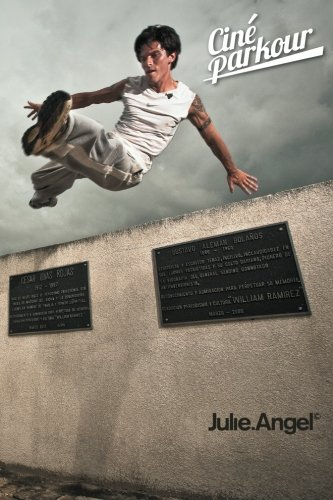 Ciné Parkour: a cinematic and theoretical contribution to the understanding of the practice of parkour von Julie Angel