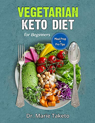 Vegetarian Keto Diet for Beginners: The Complete Ketogenic bible for weight loss as a Vegetarian (includes meal prep and intermittent fasting tips) von Independently published