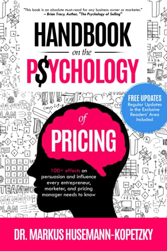 Handbook on the Psychology of Pricing: 100+ effects on persuasion and influence every entrepreneur, marketer and pricing manager needs to know von Pricing School Press