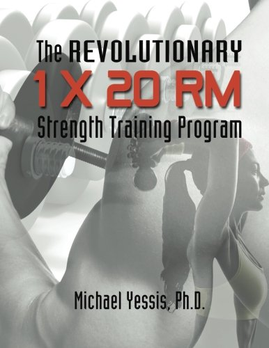 The Revolutionary 1 x 20 RM Strength Training Program von CreateSpace Independent Publishing Platform
