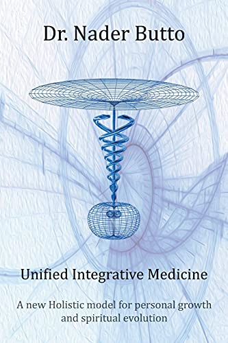 Unified Integrative Medicine: A new Holistic model for personal growth and spiritual evolution von AuthorHouseUk