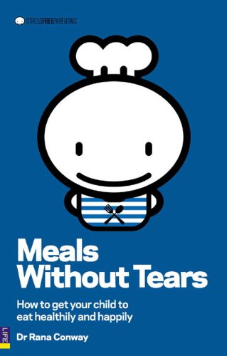 Meals without Tears: How to Get Your Child to Eat Healthily and Happily von Pearson Education Limited