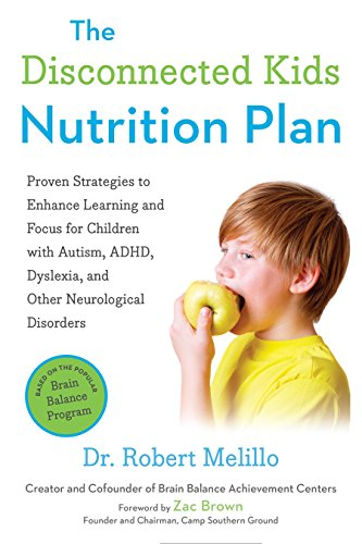 The Disconnected Kids Nutrition Plan: Proven Strategies to Enhance Learning and Focus for Children with Autism, ADHD, Dyslexia, and Other Neurological Disorders (The Disconnected Kids Series) von TarcherPerigee