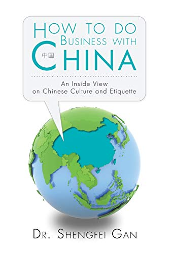 How To Do Business With China: An Inside View On Chinese Culture And Etiquette von AuthorHouseUK