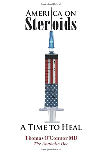 America on Steroids: A Time to Heal: The Anabolic Doc Weighs Bro-Science Against Evidence-Based Medicine von Metabolic Promotion LLC