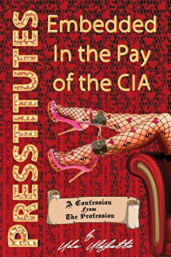 Presstitutes Embedded in the Pay of the CIA: A Confession from the Profession von Progressive Press