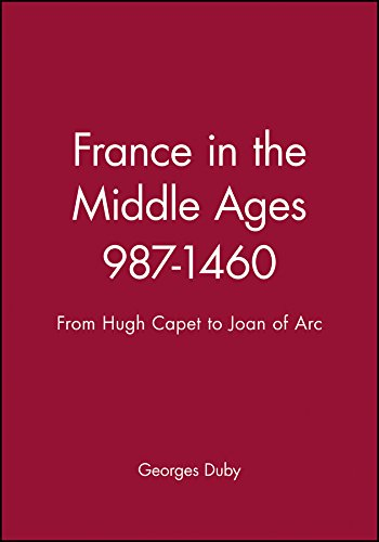 Duby, G: France in the Middle Ages 987-1460: From Hugh Capet to Joan of Arc (A History of France) von Wiley-Blackwell