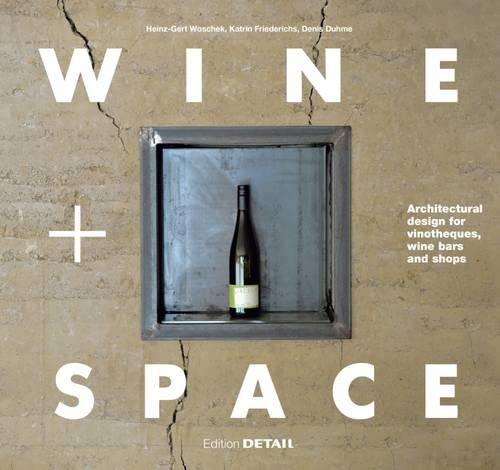 Wine and Space: Architectural design for vinotheques, wine bars and shops (DETAIL Special) von DETAIL