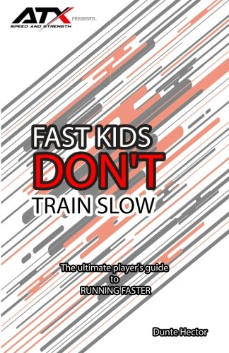 Fast Kids Don't Train Slow: The ultimate player's guide to running faster von CreateSpace Independent Publishing Platform