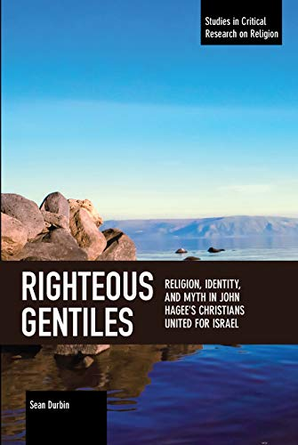 Righteous Gentiles: Religion, Identity, and Myth in John Hagee's Christians United for Israel (Studies in Critical Research on Religion) von HAYMARKET BOOKS