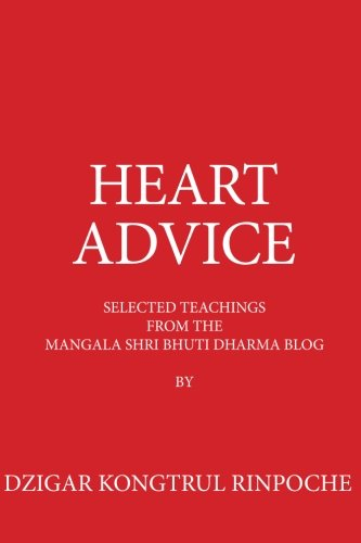 Heart Advice: Selected Teachings from the MSB Dharma Blog by Dzigar Kongtrul Rinpoche von CreateSpace Independent Publishing Platform