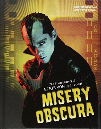 Misery Obscura: The Photography of Eerie Von 1981-2009 von Bazillion Points