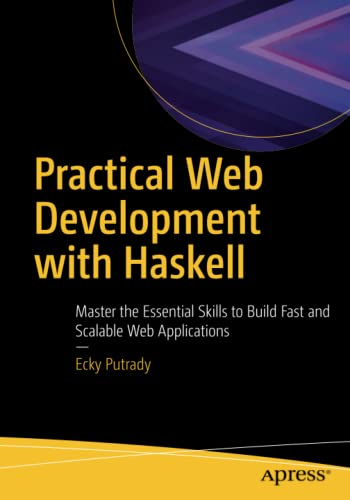 Practical Web Development with Haskell: Master the Essential Skills to Build Fast and Scalable Web Applications von Apress