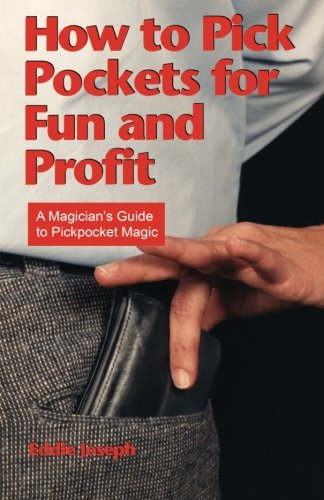 How to Pick Pockets for Fun and Profit: A Magicians Guide to Pickpocket Magic (Magician's Guide to Pickpocketing)