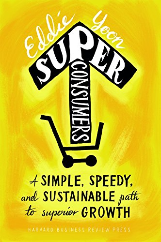 Superconsumers: A Simple, Speedy, and Sustainable Path to Superior Growth von HARVARD BUSINESS REVIEW PR