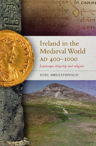 Ireland in the Medieval World Ad 400-1000: Landscape, Kingship and Religion