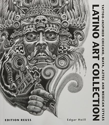 Latino Art Collection: Tattoo-Inspired Chicano, Maya, Aztec and Mexican Styles von Edition Reuss