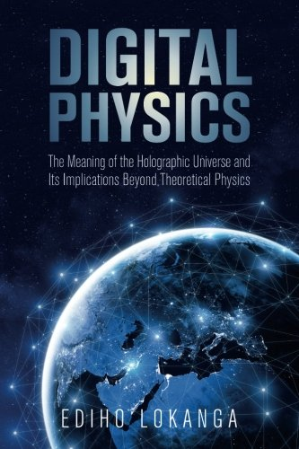 Digital Physics:The Meaning of the Holographic Universe and Its Implications Beyond Theoretical Physics von CreateSpace Independent Publishing Platform