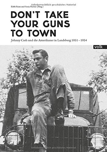 Don't Take Your Gun To Town - Johnny Cash und die Amerikaner in Landsberg 1951 - 1954