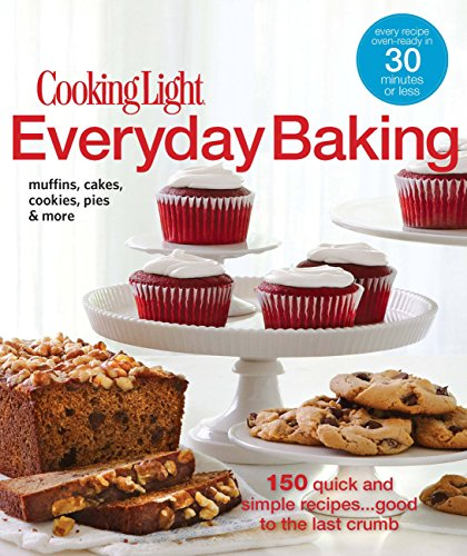 Cooking Light Everyday Baking: 150 Quick & Simple Recipes...Good to the Last Crumb von Oxmoor House