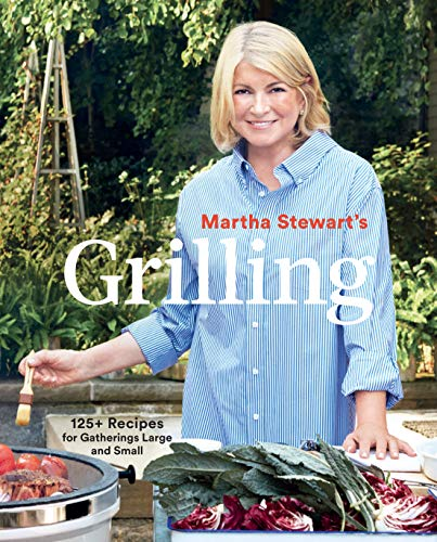 Martha Stewart's Grilling: 125+ Recipes for Gatherings Large and Small: A Cookbook von Clarkson Potter