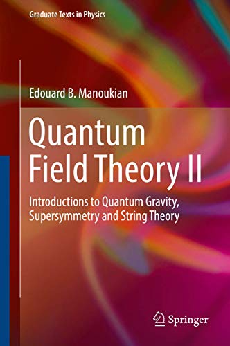 Quantum Field Theory II: Introductions to Quantum Gravity, Supersymmetry and String Theory (Graduate Texts in Physics) von Springer, Berlin; Springer International Publishing