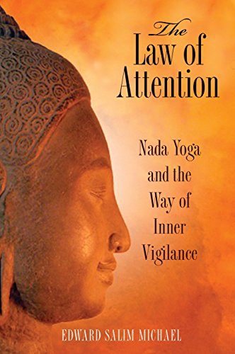 The Law of Attention: Nada Yoga and the Way of Inner Vigilance